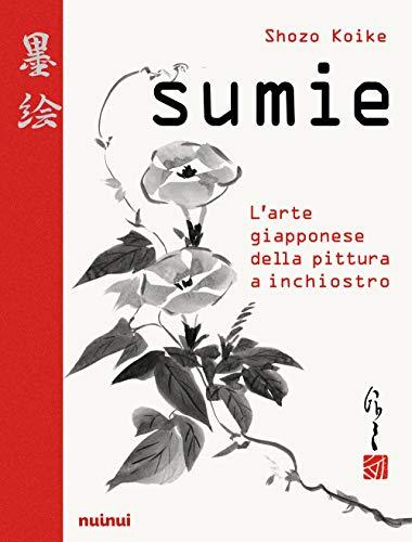 Sumie. L'arte giapponese della pittura a inchiostro