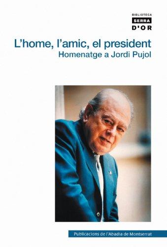 L'home, l'amic, el president: Homenatge a Jordi Pujol (Biblioteca Serra d'Or)