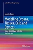 Modelling Organs, Tissues, Cells and Devices: Using MATLAB and COMSOL Multiphysics (Lecture Notes in Bioengineering)