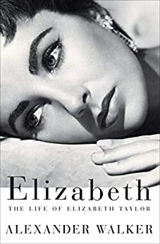 Elizabeth: The Life of Elizabeth Taylor by [Alexander Walker]