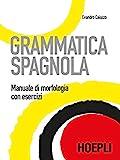 Grammatica spagnola. Manuale di morfologia con esercizi