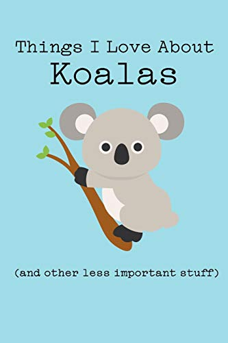 Things I Love About Koalas (and other less important stuff): Blank Lined Journal