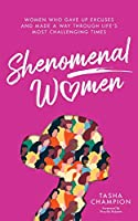 Shenomenal Women: Women Who Gave Up Excuses and Made a Way Through Life's Most Challenging Times