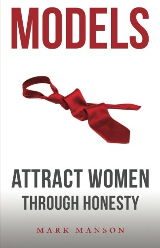Compare Textbook Prices for Models: Attract Women Through  Honesty 6/28/11 Edition ISBN 9781463750350 by Manson, Mark