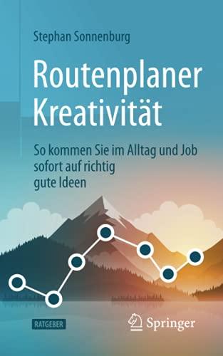 Routenplaner Kreativität: So kommen Sie im Alltag und Job sofort auf richtig gute Ideen