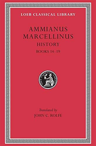 Ammianus Marcellinus: Roman History, Volume I, Books 14-19 (Loeb Classical Library No. 300) (English and Latin Edition)
