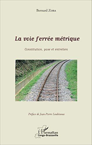 La voie ferrée métrique: Constitution, pose et entretien