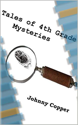 Tales of 4th Grade Mysteries by [Johnny Copper]