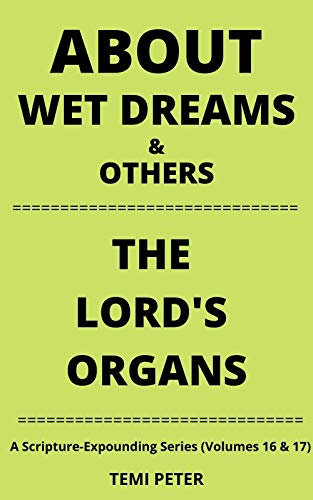 ABOUT WET DREAMS & OTHERS...THE LORD'S ORGANS (English Edition)