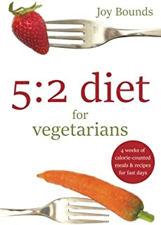 5:2 Diet for Vegetarians: 4 Weeks of Calorie-Counted Meals and Recipes for Fast Days