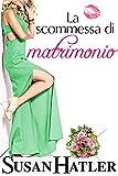 La scommessa di matrimonio (La donna che sussurrava ai matrimoni Vol. 4) (Italian Edition)