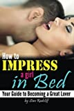 How to Impress a Girl in Bed: Your Guide to Becoming a Great Lover - (How to Be Good In Bed | How to Be Good At Sex)