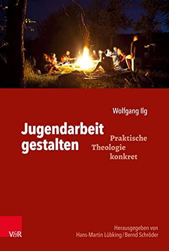 Jugendarbeit gestalten (Praktische Theologie konkret) (German Edition)