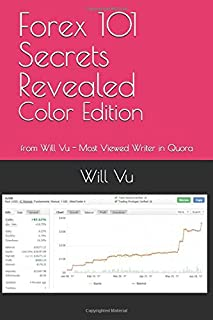 Forex 101 Secrets Revealed - color edition: from Will Vu - Most Viewed Writer in Quora