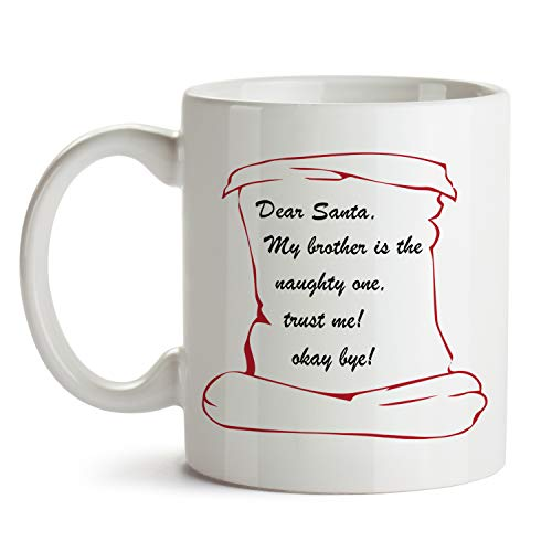 Funny Christmas Mug Dear Santa My Brother is the Naughty One Gift from Sister Twin Best Friend (11oz)