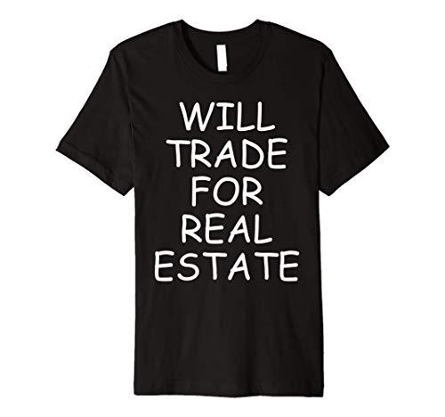 Will Trade For Real Estate T-Shirt Realtor Investor Land Buy Premium T-Shirt