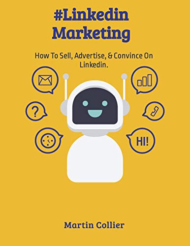 LinkedIn Marketing : How To Sell, Advertise, & Convince On Linkedin. (English Edition)