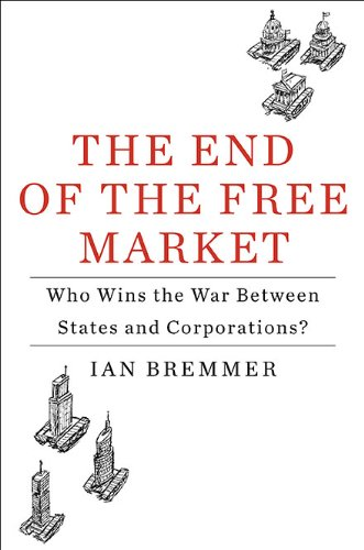 Image of The End of the Free Market: Who Wins the War Between States and Corporations?