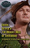 Errol, Olivia & the Merry Men of Sherwood: The Making of The Adventures of Robin Hood (Golden Age of Hollywood, Behind the Scenes Series Book 1)