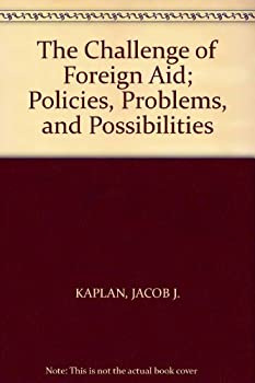 Hardcover The Challenge of Foreign Aid; Policies, Problems, and Possibilities Book