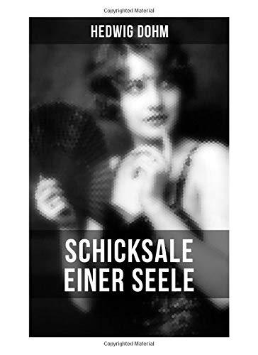 Schicksale einer Seele von Hedwig Dohm: Geschichte einer jungen Frau aus dem 19. Jahrhundert (Gesellschaftsroman)