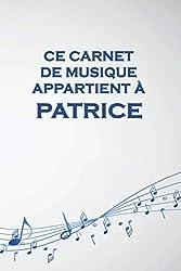 Ce carnet de musique appartient à Patrice: Cahier de partitions: Papier manuscrit / 12 portées par page / idée cadeau