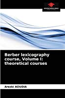 Berber lexicography course, Volume I: theoretical courses