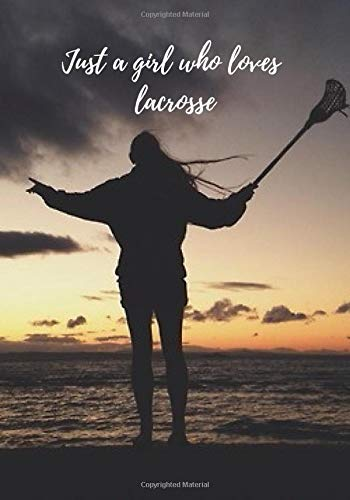 Just a girl who loves lacrosse: Lacrosse Journal for journaling | Notebook for lacrosse lovers 122 pages 7x10 inches | Gift for men and woman girls and boys| sport | logbook