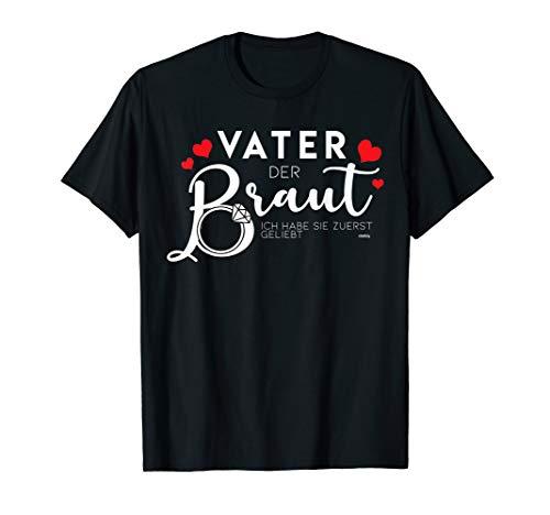 Herren Ich habe Sie zuerst geliebt Brautvater Vater der Braut T-Shirt