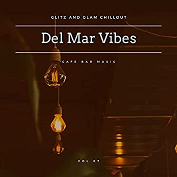 Del Mar Vibes - Glitz And Glam Chillout Cafe Bar Music, Vol 07