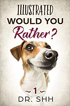 Illustrated Would You Rather?: Jokes and Game Book for Children Age 5-11 (Silly Kids and Family Scenarios 1) by [Dr. Shh]