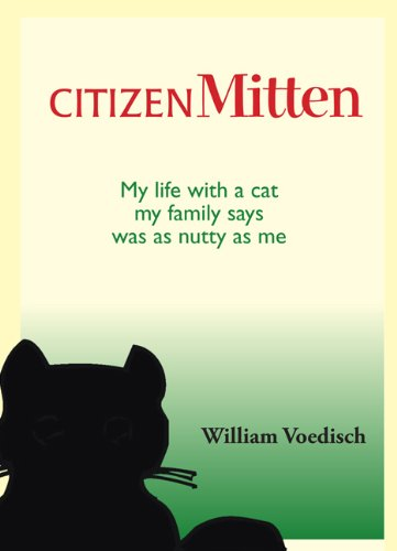 Image of Citizen Mitten: My life with a cat my family says was as nutty as me