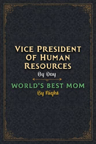 Vice President Of Human Resources Notebook Planner - Vice President Of Human Resources By Day World's Best Mom By Night Jobs Title Working Cover ... Work List, 5.24 x 22.86 cm, Lesson, 6x9 inch,