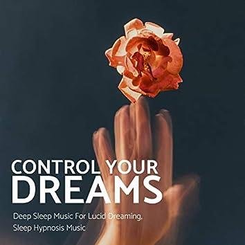 Control Your Dreams: Deep Sleep Music For Lucid Dreaming, Sleep Hypnosis Music
