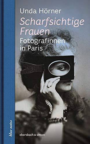 Scharfsichtige Frauen: Fotografinnen in Paris (blue notes)