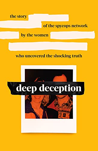 Deep Deception: The story of the spycop network, by the women who uncovered the shocking truth (English Edition)