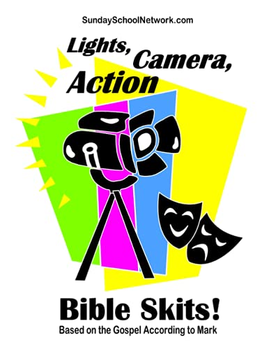 Lights, Camera, Action Bible Skits: Based on the Gospel According to Mark