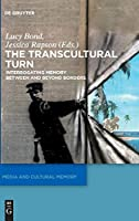 The Transcultural Turn (Media and Cultural Memory / Medien und Kulturelle Erinnerung)