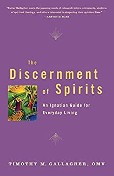 The Discernment of Spirits: An Ignatian Guide for Everyday Living by [Timothy M.  Gallagher]