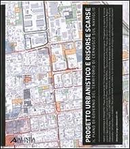 Progetto urbanistico e risorse scarse. Il piano di governo del territorio di Cernusco sul Naviglio. Ediz. illustrata