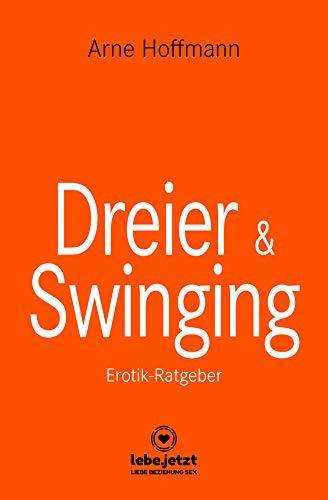 Dreier & Swinging | Erotischer Ratgeber: Zahlreiche Tipps, mit denen Du Sex zu dritt richtig gut werden lassen kannst ...