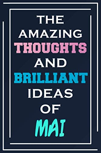 The Amazing Thoughts And Brilliant Ideas Of Mai: Blank Lined Notebook | Personalized Name Gifts