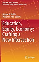 Education, Equity, Economy: Crafting a New Intersection (Education, Equity, Economy (1))
