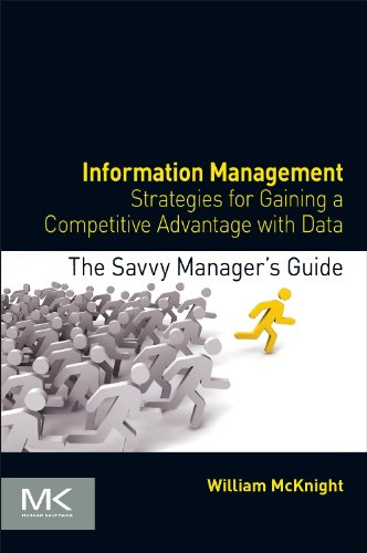 Compare Textbook Prices for Information Management: Strategies for Gaining a Competitive Advantage with Data The Savvy Manager's Guides 1 Edition ISBN 9780124080560 by Mcknight, William