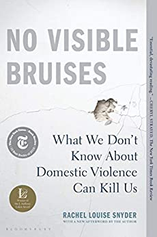 No Visible Bruises: What We Don't Know About Domestic Violence Can Kill Us by [Rachel Louise Snyder]