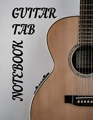 GUITAR TAB NOTEBOOK: 100 PAGES OF BLANK GUITAR TABLATURE SHEETS FOR ACOUSTIC GUITAR
