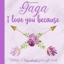 Gaga I Love You Because What I love About You Gift Book: Prompted Fill-in the Blank Personalized Journal   25 Reasons Why I Love You   Christmas, ... Present Idea (I Wrote a Book About You)