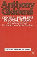 Central Problems in Social Theory: Action, structure and contradiction in social analysis (Contemporary Social Theory) by Anthony Giddens(1979-09-05)