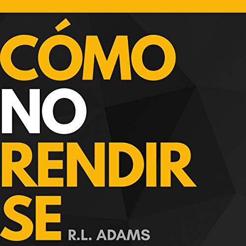 Cómo No Rendirse Audiobook By R.L. Adams cover art
