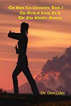The Shao Lin Chronicles: Book 3 -  The Birth of Kung Fu & The Five Shaolin Masters